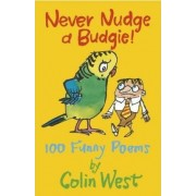 Never Nudge a Budgie! 100 Funny Poems by Colin West