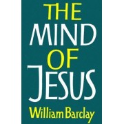 The Mind of Jesus by William Barclay
