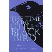 Time of Little Black Bird by Helen Papanikolas