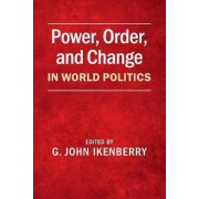 Power, Order, and Change in World Politics by G. John Ikenberry