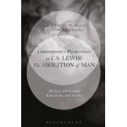 Contemporary Perspectives on C. S. Lewis' 'the Abolition of Man' by Timothy M. Mosteller