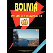 Bolivia Investment and Business Guide by IBP USA