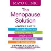 Mayo Clinic the Menopause Solution by Stephanie S Faubion