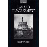 Law and Disagreement by Chichele Professor of Social and Political Theory Jeremy Waldron