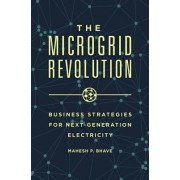 The Coming Microgrid Revolution: Business Strategies for Next-Generation Electricity