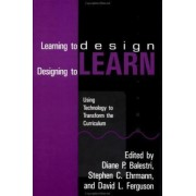 Learning to Design, Designing to Learn by Diane P. Balestri
