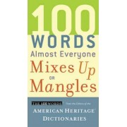 100 Words Almost Everyone Mixes Up or Mangles by Editors Of The American Heritage Dictionaries