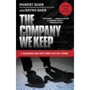 Company We Keep by Robert Baer