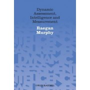 Dynamic Assessment, Intelligence and Measurement by Raegan Murphy