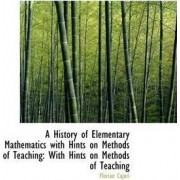 A History of Elementary Mathematics with Hints on Methods of Teaching by Florian Cajori