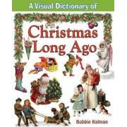 A Visual Dictionary of Christmas Long Ago by Bobbie Kalman