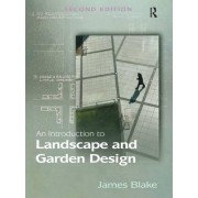 An Introduction to Landscape and Garden Design by James Blake