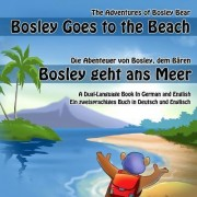 Bosley Goes to the Beach (German-English) by Timothy Johnson