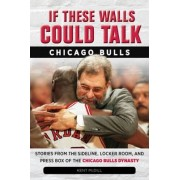 If These Walls Could Talk: Chicago Bulls by Kent MCDILL