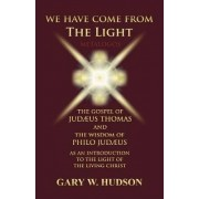 We Have Come from the Light by Gary W. Hudson