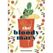 The Bloody Mary: The Lore and Legend of a Cocktail Classic, with Recipes for Brunch and Beyond