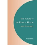 The Future of the Public's Health in the 21st Century by Institute of Medicine