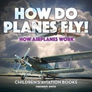 How Do Planes Fly? How Airplanes Work - Children's Aviation Books by Professor Gusto