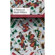 A Theory of World Politics by Mathias Albert