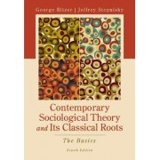 Contemporary Sociological Theory and Its Classical Roots by Dr George Ritzer