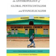 The Anthropology of Global Pentecostalism and Evangelicalism by Joel Robbins