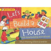 Let's Build a House: A Book About Buildings and Materials by Mick Manning