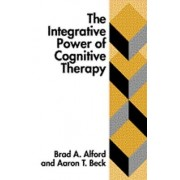 The Integrative Power of Cognitive Therapy by Brad A. Alford