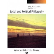 The Blackwell Guide to Social and Political Philosophy by Robert L. Simon