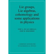 Lie Groups, Lie Algebras, Cohomology and some Applications in Physics by Josi A. De Azcarraga