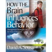 How the Brain Influences Behavior by David A. Sousa