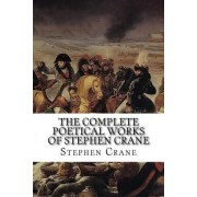The Complete Poetical Works of Stephen Crane by Stephen Crane