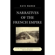 Narratives of the French Empire: Fiction, Nostalgia, and Imperial Rivalries, 1784 to the Present