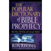 The Popular Dictionary of Bible Prophecy by Ron Rhodes