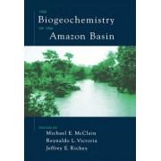The Biogeochemistry of the Amazon Basin by Michael E. McClain
