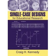 Single Case Designs for Educational Research by Craig H. Kennedy