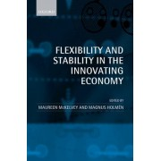 Flexibility and Stability in the Innovating Economy by Professor of the Economics of Innovation Department of Technology Management and Economics Maureen McKelvey