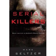 Serial Killers by Mark Seltzer