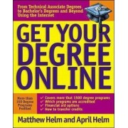 Get Your Degree Online by Matthew L. Helm