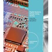 Digital Systems Design Using Verilog, International Edition by Lizy Kurian John