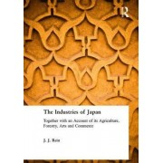 The Industries of Japan by J.J. Rein