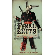 Final Exits: The Illustrated Encyclopedia Of How We Die by Michael Largo