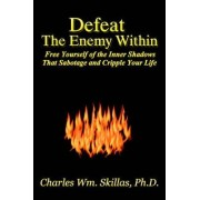 Defeat the Enemy Within by Charles William Skillas