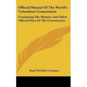 Official Manual of the World's Columbian Commission by Inc Rand McNally