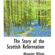 The Story of the Scottish Reformation by Alexander Wilmot