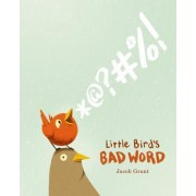 Little Bird's Bad Word by Jacob Grant