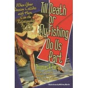 Till Death or Fly Fishing Do Us Part by Thomas R. Pero