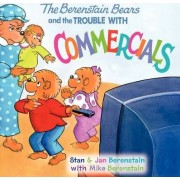 The Berenstain Bears and the Trouble with Commercials by Jan Berenstain