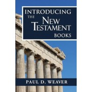 Introducing the New Testament Books by Paul D Weaver