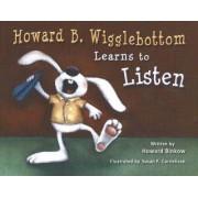 Howard B. Wigglebottom Learns to Listen by Howard Binkow