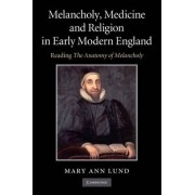 Melancholy, Medicine and Religion in Early Modern England by Mary Ann Lund